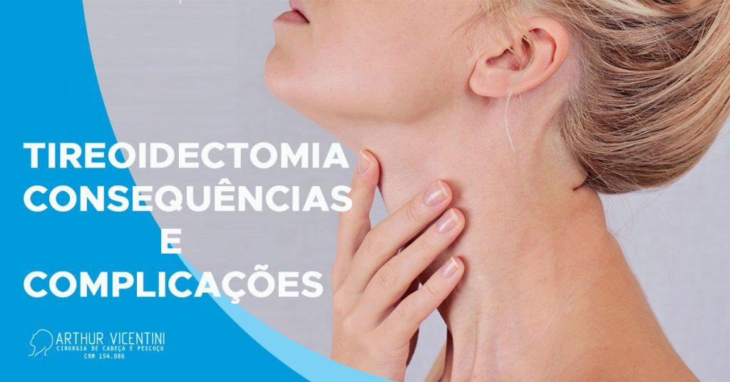 Blog-Tireoidectomia-Consequencias-E-Complicacoes-Dr-Arthur-Vicentini